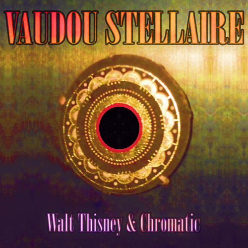 VAUDOU STELLAIRE by Walt Thisney & Chromatic