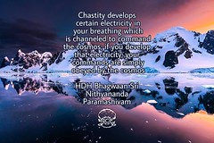 @srinithyananda - Chastity develops certain electricity in your breathing which is channeled to command the cosmos; if you develop that electricity, your commands are simply obeyed by the cosmos. His Divine Holiness Bhagwan Sri Nithyananda Paramashivam __ (sri.sadyojata) Tags: enlightenment consciousness awakening integrity responsibility enriching authenticity transformation yoga meditation