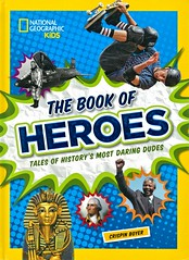 The Book of Heroes:  Tales of History's Most Daring Dudes (Vernon Barford School Library) Tags: crispinboyer crispin boyer heroes anecdotes history historical biography biographies biographical collectivebiography nationalgeographic national geographic society nationalgeographicsociety nationalgeographickids kids kid vernon barford library libraries new recent book books read reading reads junior high middle school nonfiction hardcover hard cover hardcovers covers bookcover bookcovers paperoverboard pob 9781426325533