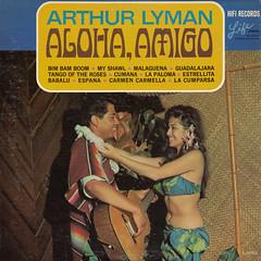 Arthur Lyman - Aloha, Amigo (oopswhoops) Tags: vinyl album hawaii hawaian exotica lyman life