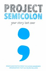 Project Semicolon:  Your Story Isn't Over (Vernon Barford School Library) Tags: amybleuel amy bleuel projectsemicolon project semicolon mentalhealth mental health wellness selfhelpgroups suicide prevention suicideprevention depression socialactivists essays shortstories suicideawareness organizations vernon barford library libraries new recent book books read reading reads junior high middle school vernonbarford nonfiction paperback paperbacks softcover softcovers covers cover bookcover bookcovers 9780062466525
