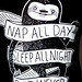 Nap All Day, Sleep All Night, Party Never