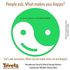 International Day of Happiness!  People usually ask, What makes you Happy ?  Instead, let's ask today, What can we make when we are Happy ?  TRIVETA - We make your Security Safes & Storage Solution. Customized | Reliable | Strong | Best  www.triveta.in | (rahulrtank) Tags: storage reliability quality happiness best reliable strong securities safes customised internationaldayofhappiness securitysafe safety happy solution security solutions triveta ask today people