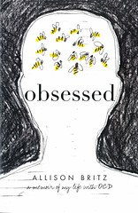 Obsessed (Vernon Barford School Library) Tags: allisonbritz allison britz memoirs biography biographies autobiography autobiographies ocd obsessivecompulsive obsessivecompulsivedisorders obsessive compulsive disorder mentalhealth mental health mentalillness illness behaviour behavior behaviours behaviors vernon barford library libraries new recent book books read reading reads junior high middle school vernonbarford nonfiction paperback paperbacks softcover softcovers covers cover bookcover bookcovers 9781338551310