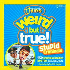 Weird But True! Stupid Criminals:  150 Brainless Baddies Busted, Plus Wacky Facts (Vernon Barford School Library) Tags: weirdbuttruetomnickcocotos tom nick cocotos crime criminals humor humour humorous series funfacts facts curiositiesandwonders nationalgeographic national geographic society nationalgeographicsociety nationalgeographickids kids kid vernon barford library libraries new recent book books read reading reads junior high middle school vernonbarford nonfiction paperback paperbacks softcover softcovers covers cover bookcover bookcovers 9781426308611